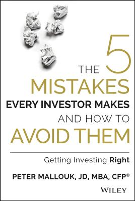 The Five Mistakes Every Investor Makes and How to Avoid Them By Mallouk, Peter